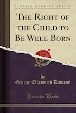 The Right of the Child to Be Well Born (Classic Reprint)