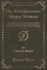 Or, Entertaining Moral Stories, Vol. 1 of 2: Invented by the Mones as a Fire-Side Recreation; And Commonly Applied in Their Discourses From the Pulpit