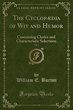 The Cyclopædia of Wit and Humor, Vol. 2: Containing Choice and Characteristic Selections (Classic Reprint) af William E. Burton