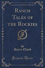 Ranch Tales of the Rockies (Classic Reprint) af Harry Ellard