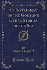 An Instrument of the Gods and Other Stories of the Sea (Classic Reprint)