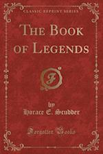 The Book of Legends (Classic Reprint) af Horace E. Scudder