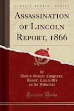 Assassination of Lincoln Report, 1866 (Classic Reprint)