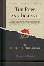 The Pope and Ireland: Containing Newly-Discovered Historical Facts Concerning the Forged Bulls, Attributed to Popes Adrian IV. And Alexander III., Tog af Stephen J. McCormick