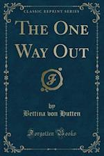 The One Way Out (Classic Reprint)