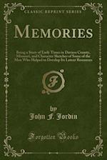 Memories: Being a Story of Early Times in Daviess County, Missouri, and Character Sketches of Some of the Men Who Helped to Develop Its Latent Resourc af John F. Jordin