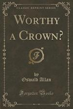 Worthy a Crown? (Classic Reprint) af Oswald Allan
