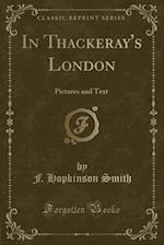 In Thackeray's London: Pictures and Text (Classic Reprint) af F. Hopkinson Smith