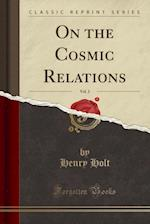 On the Cosmic Relations, Vol. 2 (Classic Reprint)