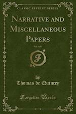 Narrative and Miscellaneous Papers, Vol. 1 of 2 (Classic Reprint)