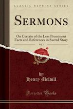 Sermons, Vol. 1: On Certain of the Less Prominent Facts and References in Sacred Story (Classic Reprint)