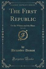 The First Republic, Vol. 1 of 2: Or the Whites and the Blues (Classic Reprint)