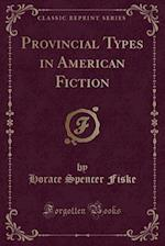 Provincial Types in American Fiction (Classic Reprint)