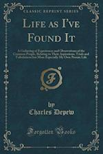 Life as I've Found It: A Gathering of Experiences and Observations of the Common People, Relating to Their Aspirations, Trials and Tribulations but Mo af Charles Depew