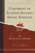 University of Illinois Studies Social Sciences, Vol. 4 (Classic Reprint)