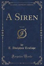 A Siren, Vol. 1 of 3 (Classic Reprint)