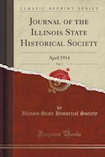 Journal of the Illinois State Historical Society, Vol. 7: April 1914 (Classic Reprint)