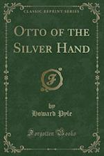 Otto of the Silver Hand (Classic Reprint)