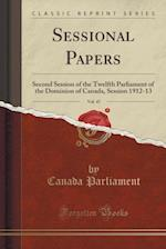Sessional Papers, Vol. 47: Second Session of the Twelfth Parliament of the Dominion of Canada, Session 1912-13 (Classic Reprint) af Canada Parliament