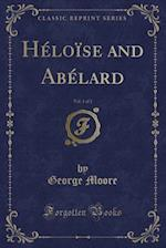 Héloïse and Abélard, Vol. 1 of 2 (Classic Reprint)