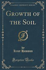 Growth of the Soil (Classic Reprint)