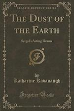 The Dust of the Earth: Sergel's Acting Drama (Classic Reprint) af Katharine Kavanaugh