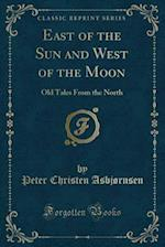 East of the Sun and West of the Moon: Old Tales From the North (Classic Reprint) af Kay Nielsen
