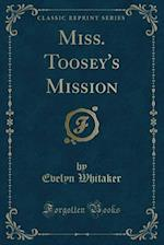 Miss. Toosey's Mission (Classic Reprint)