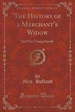The History of a Merchant's Widow: And Her Young Family (Classic Reprint) af Mrs. Hofland