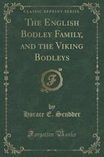 The English Bodley Family, and the Viking Bodleys (Classic Reprint) af Horace E. Scudder
