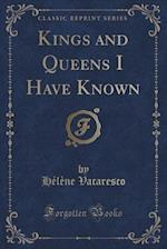 Kings and Queens I Have Known (Classic Reprint) af Helene Vacaresco