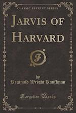 Jarvis of Harvard (Classic Reprint)