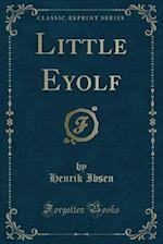 Little Eyolf (Classic Reprint)