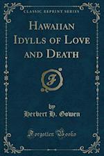 Hawaiian Idylls of Love and Death (Classic Reprint)