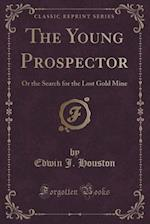 The Young Prospector: Or the Search for the Lost Gold Mine (Classic Reprint)