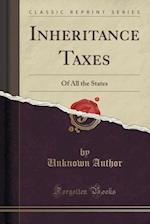 Inheritance Taxes of All the States (Classic Reprint)