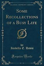 Some Recollections of a Busy Life (Classic Reprint) af Isabella E. Davis