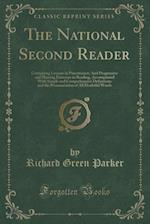 The National Second Reader: Containing Lessons in Punctuation; And Progressive and Pleasing Exercises in Reading, Accompanied With Simple and Comprehe