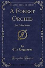 A Forest Orchid: And Other Stories (Classic Reprint)