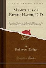 Memorials of Edwin Hatch, D.D: Sometime Reader in Ecclesiastical History in the University of Oxford, and Rector of Purleigh (Classic Reprint)