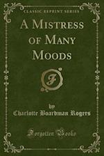A Mistress of Many Moods (Classic Reprint)