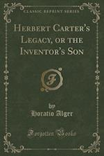 Herbert Carter's Legacy, or the Inventor's Son (Classic Reprint)