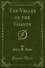 The Valley of the Giants (Classic Reprint) af Peter B. Kyne