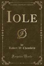 Iole (Classic Reprint)