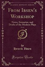 From Ibsen's Workshop, Vol. 12: Notes, Scenarios, and Drafts of the Modern Plays (Classic Reprint)