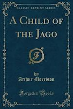 A Child of the Jago (Classic Reprint)