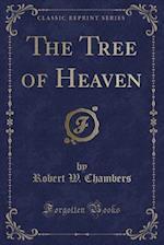 The Tree of Heaven (Classic Reprint)