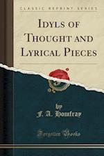 Idyls of Thought and Lyrical Pieces (Classic Reprint)