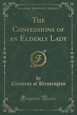 The Confessions of an Elderly Lady (Classic Reprint)