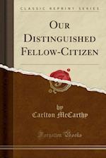 Our Distinguished Fellow-Citizen (Classic Reprint)